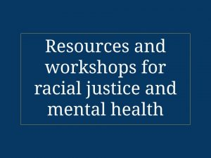 Resources and workshops for racial justice and mental health