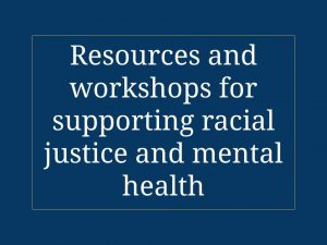 Resources and workshops for supporting racial justice and mental health